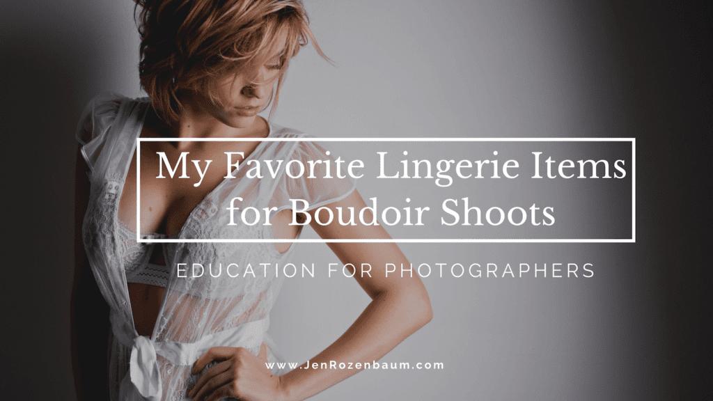 My Favorite Lingerie Items for Boudoir Shoots
